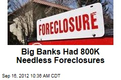 Big Banks Had 800K Needless Foreclosures