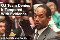OJ Team Denies It Tampered With Evidence