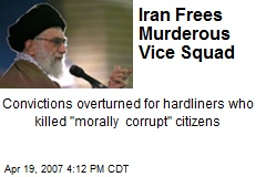 Iran Frees Murderous Vice Squad