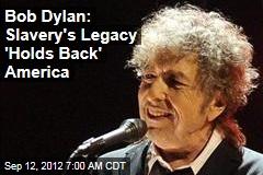 Bob Dylan: Slavery's Legacy 'Holds Back' America