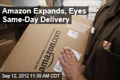Amazon Expands, Eyes Same-Day Delivery