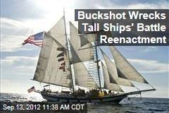 Buckshot Wrecks Tall Ships' Battle Reenactment