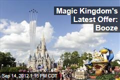 Magic Kingdom's Latest Offer: Booze