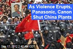 As Violence Erupts, Panasonic, Canon Shut China Plants