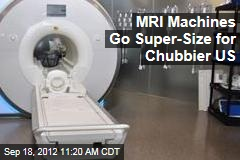 MRI Machines Go Super-Size for Chubbier US