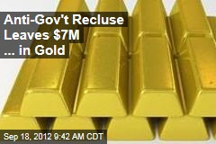 Anti-Gov't Recluse Leaves $7M ... in Gold