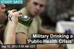 Military Drinking a 'Public Health Crisis'