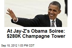 At Jay-Z's Obama Soiree: $280K Champagne Tower