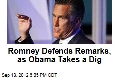 Romney Defends Remarks, as Obama Takes a Dig