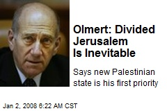 Olmert: Divided Jerusalem Is Inevitable