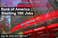 Bank of America Slashing 16K Jobs