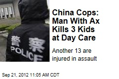 China Cops: Man With Ax Kills 3 Kids at Day Care