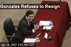 Gonzales Refuses to Resign
