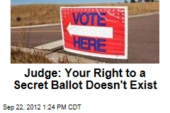 Judge: Your Right to a Secret Ballot Doesn't Exist