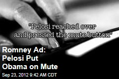 Romney Ad: Pelosi Put Obama on Mute