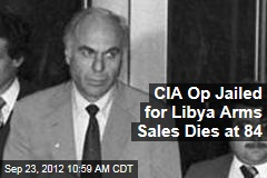 CIA Op Jailed for Libya Arms Sales Dies at 84