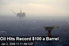Oil Hits Record $100 a Barrel