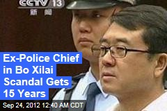 Ex-Police Chief in Bo Xilai Scandal Gets 15 Years