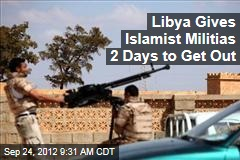 Libya Gives Islamist Militias 2 Days to Get Out