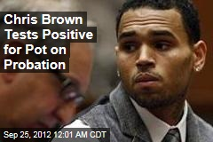 Chris Brown Tests Positive for Pot on Probation