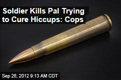 Soldier Kills Pal Trying to Cure Hiccups: Cops