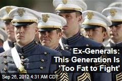 Ex-Generals: This Generation Is 'Too Fat too Fight'
