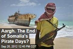 Aargh. The End of Somalia's Pirate Days?