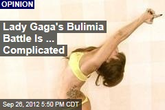 Lady Gaga's Bulimia Battle Is ... Complicated