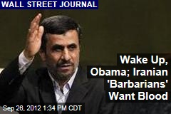 Wake Up, Obama; Iranian 'Barbarians' Want Blood