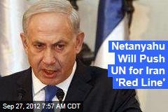 Netanyahu Will Push Iran 'Red Line' at UN