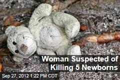 Woman Suspected of Killing 5 Newborns