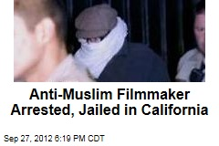 Anti-Muslim Filmmaker Arrested in California