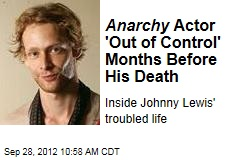 Anarchy Actor 'Out of Control' Months Before His Death