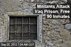 Militants Attack Iraq Prison, Free 90 Inmates