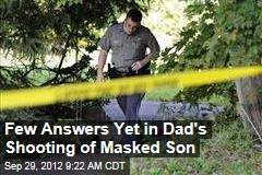 Few Answers Yet in Dad's Shooting of Masked Son
