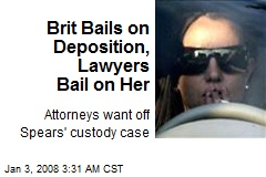 Brit Bails on Deposition, Lawyers Bail on Her