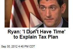Ryan: 'I Don't Have Time' to Explain Tax Plan
