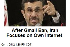 After Gmail Ban, Iran Focuses on Own Internet