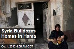 Syria Bulldozes Homes in Hama
