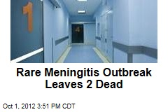 Rare Meningitis Outbreak Leaves 2 Dead