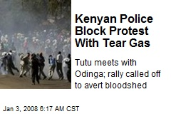 Kenyan Police Block Protest With Tear Gas