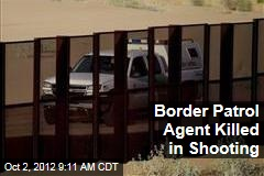 Border Patrol Agent Killed in Shooting