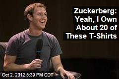 Zuckerberg: Yeah, I Own About 20 of These T-Shirts