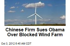 Chinese Firm Sues Obama Over Blocked Wind Farm