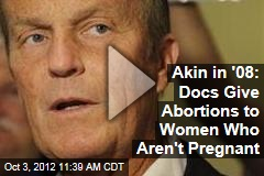 Akin in '08: Docs Give Abortions to Women Who Aren't Pregnant