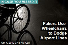 Fakers Use Wheelchairs to Dodge Airport Lines