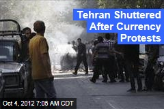 Tehran Shuttered After Currency Protests