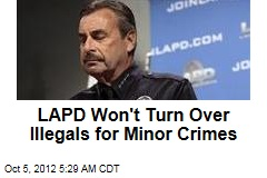 LAPD Won't Turn Over Illegals for Minor Crimes
