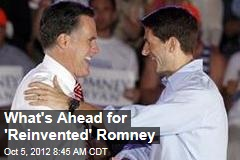 What's Ahead for 'Reinvented' Romney