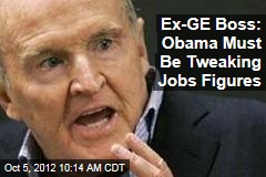 Ex-GE Boss: Obama Must Be Tweaking Jobs Figures